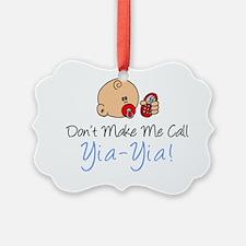 Dont Make Me Call Yia-Yia Ornament