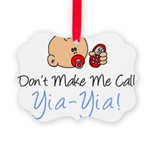 Dont Make Me Call Yia-Yia Picture Ornament