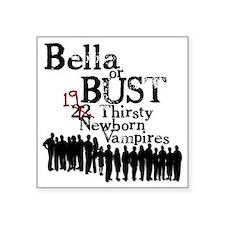 "3-bella or bust Square Sticker 3"" x 3"""