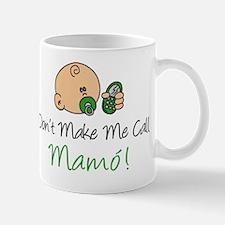 Dont Make Me Call Mamo! Mug