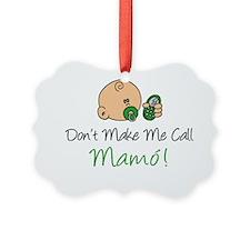 Dont Make Me Call Mamo! Ornament