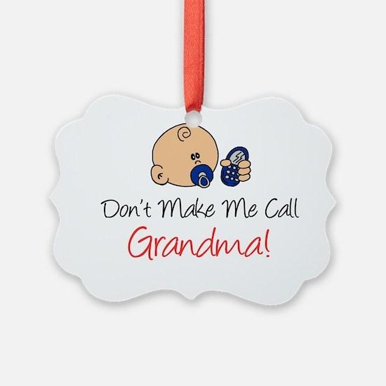 Dont Make Me Call Grandma Ornament
