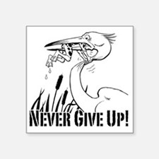"Dont Give Up2 Square Sticker 3"" x 3"""