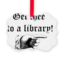 Get thee to a library Ornament