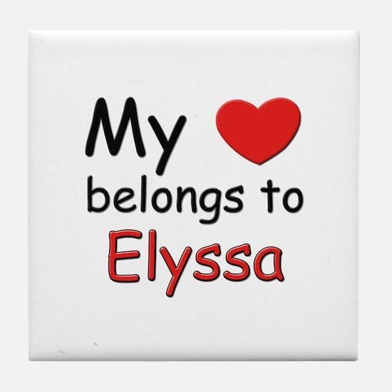 My heart belongs to elyssa Tile Coaster