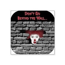 "wt-clown-dontgo-behind-wall Square Sticker 3"" x 3"""