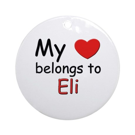 My heart belongs to eli Ornament (Round)
