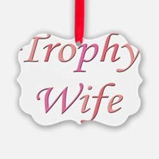 trophy wife Ornament
