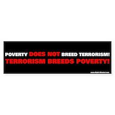 """Terrorism breeds poverty!"" Bumper Bumper Sticker"