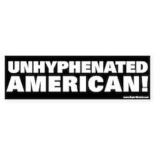 """Unhyphenated American!"" Bumper Bumper Sticker"