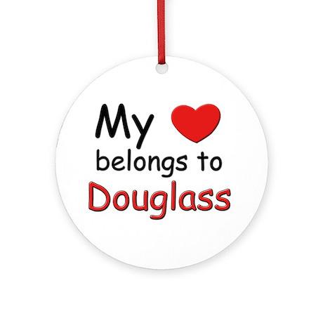 My heart belongs to douglass Ornament (Round)