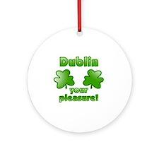 dublin_your_pleasure_both Round Ornament