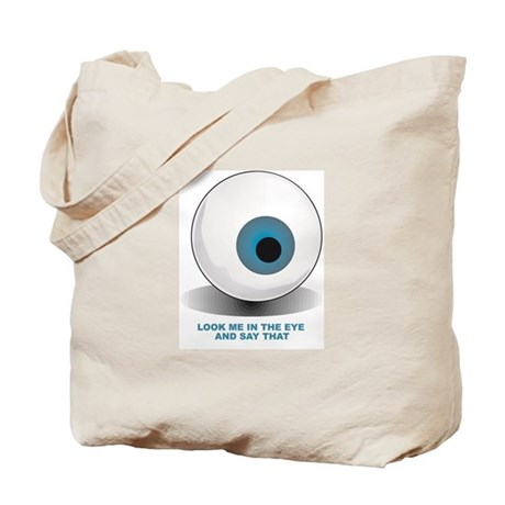 Look me in the eye and say that Tote Bag