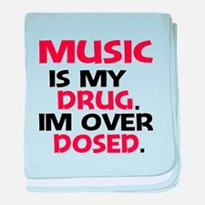 Music is my Drug. Im over Dosed. baby blanket