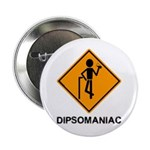 "Caution Dipsomaniac 2.25"" Button (10 pack)"
