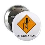 "Caution Dipsomaniac 2.25"" Button (10 pack)"