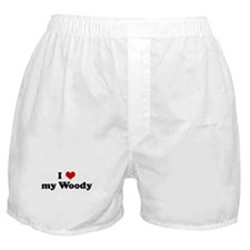 I Love my Woody Boxer Shorts