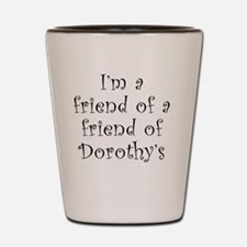 2-dorothyfrd frd 5x5 copy Shot Glass