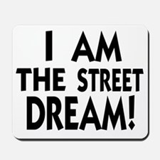 I AM THE STREET DREAM Mousepad