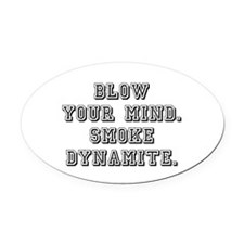 BLOW YOUR MIND Oval Car Magnet
