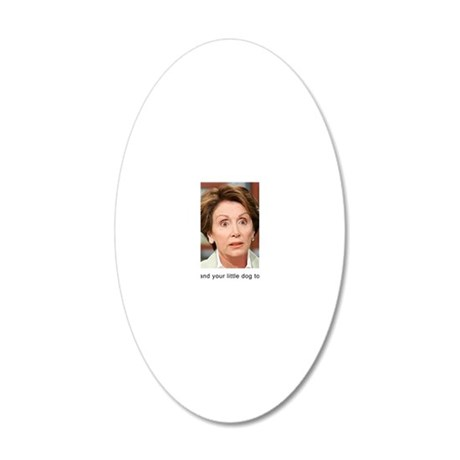 Pelosi and your little dog t 20x12 Oval Wall Decal