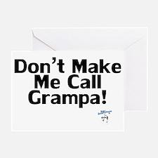 DontMakeMeCallGrampa Greeting Card