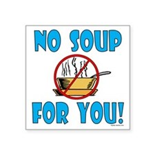 "no_soup_for_you Square Sticker 3"" x 3"""