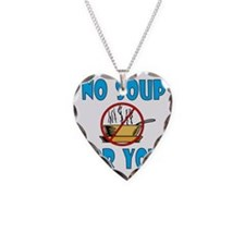 no_soup_for_you Necklace