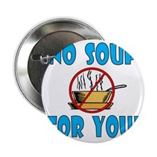 "no_soup_for_you 2.25"" Button"