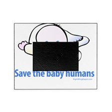 save_the_baby_humans Picture Frame