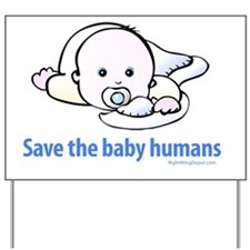 save_the_baby_humans Yard Sign