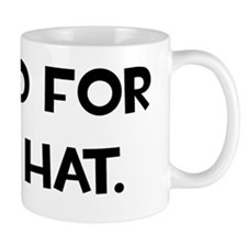 I Idled For This Hat Mug