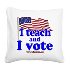 I Teach and I Vote Square Canvas Pillow