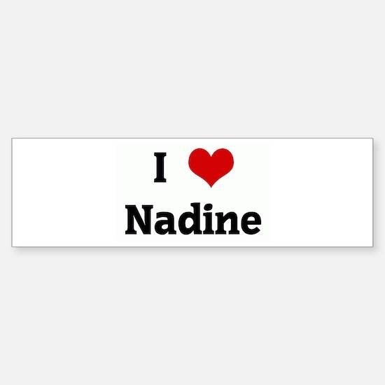 I Love Nadine Bumper Bumper Bumper Sticker
