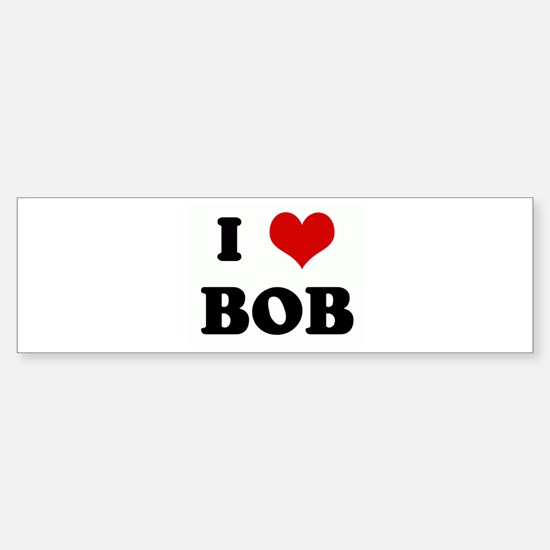 I Love BOB Bumper Bumper Bumper Sticker