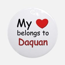 My heart belongs to daquan Ornament (Round)