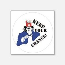"""Keep your change Square Sticker 3"""" x 3"""""""