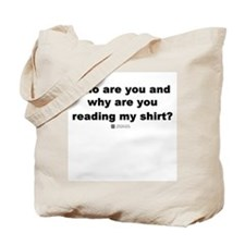 Why are you reading my shirt? Tote Bag