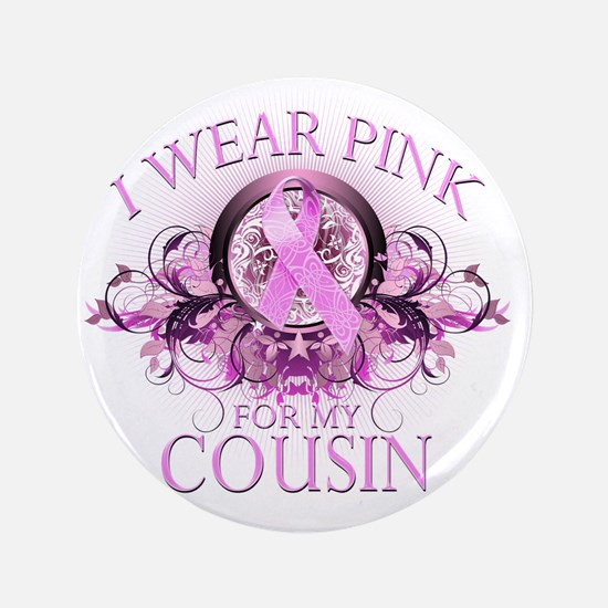 """I Wear Pink for my Cousin (floral) 3.5"""" Button"""