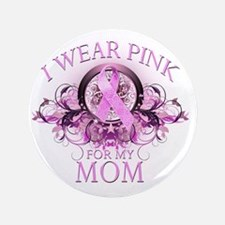 "I Wear Pink for my Mom (floral) 3.5"" Button"