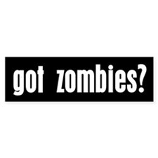 got zombies? Bumper Bumper Sticker