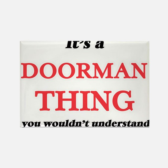 It's and Doorman thing, you wouldn&#39 Magnets