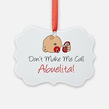 Dont Make Me Call Abuelita Ornament