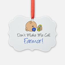 Dont Make Me Call Farmor Ornament