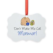 Dont Make Me Call Mormor Ornament