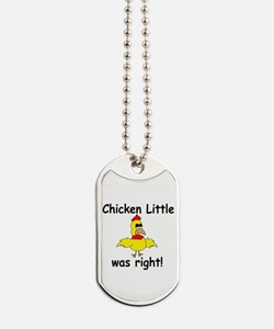 Chicken Little Was Right Dog Tags