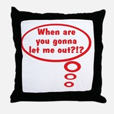 When Are You Gonna Let Me Out Throw Pillow