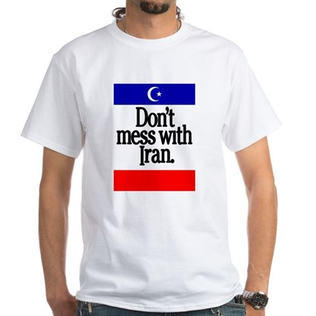 Don't Mess with Iran White T-Shirt