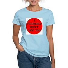 I PROBABLY DONT LIKE YOU T-Shirt