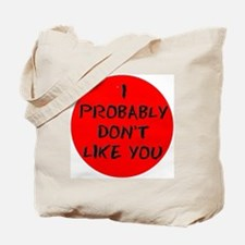 I PROBABLY DONT LIKE YOU Tote Bag
